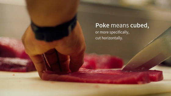 Poke means cubed, or cut horizontally